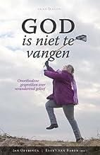 God is niet te vangen: onorthodoxe…