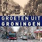 Groeten uit Groningen honderd jaar…