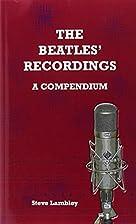 The Beatles' Recordings. a Compendium…