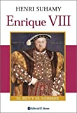 Suhamy, Henri: Enrique VIII/ Henry VIII: El Rey Y El Hombre/ The King and the Man