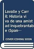 Carril, Bonifacio del: Lavalle y Carril: Historia viva de una amistad inquebrantable (Spanish Edition)