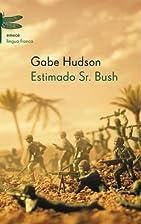 Estimado Sr. Bush by GABE HUDSON