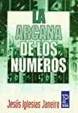 Janeiro, Jesus Iglesias: La Arcana De Los Numeros / the Arcanum of Numbers