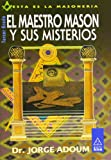 Adoum, Jorge: Maestro mason y sus misterios / Master mason and its mysteries (Masoner¡a) (Spanish Edition)
