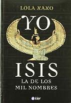 Yo Isis, La De Los Mil Nombres by Lola Xaxo