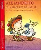 Pinto, Carlos: Alejandrto Y La Maquina De Hablar/ Alexander, And the Talking Machine: Un Cuento Sobre Alexander Graham Bell (Pequenos Grandes Genios) (Spanish Edition)