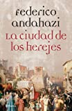 Andahazi, Federico: La cuidad de los herejes/The city of herejes (Spanish Edition)