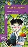 Bornemann, Elsa Isabel: Nada De Tucanes! (Infantil Alfaguara) (Spanish Edition)