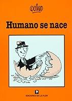 Humano se nace by Quino