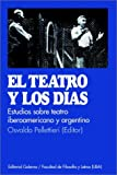 Pellettieri, Osvaldo: El Teatro Y Los Dias/the Theater and the Days: Estudio De Teatro Argentino E Iberoamericano/Study of Argentine and Latin American Theater