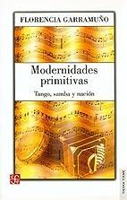 Modernidades primitivas : tango, samba y…