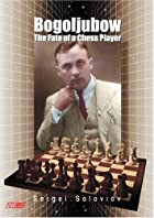 Bogoljubow: The Fate of a Chess Player…