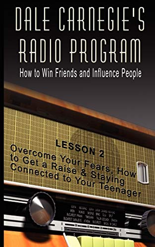 dale-carnegies-radio-program-how-to-win-friends-and-influence-people-lesson-2-overcome-your-fears-how-to-get-a-raise-staying-connected-to-your-teenager