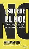 William Ury: SUPERE EL NO COMO NEGOCIAR CON PERSONAS OBSTINADAS