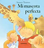 Stuart Trotter: Mi mascota perfecta (Spanish Edition) (Historias De Animales/ Animal Stories)