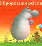 Stuart Trotter: Hipopotamo Peleon (Spanish Edition) (Historias De Animales/ Animal Stories)