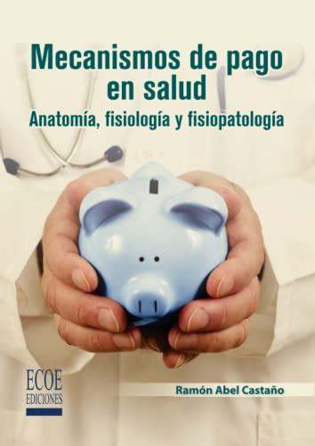mecanismos-de-pago-en-salud-anatoma-fisiologa-y-fisiopatologa-spanish-edition