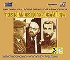 Tres grandes poetas de America: Pablo…