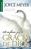 Joyce Meyer: Si No Fuera Por la Gracia de Dios = If Not for the Grace of God (Spanish Edition)