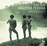 Davis, Wade: Amazonia Perdida: La odisea fotografica de Richard Evans Schultes (Spanish Edition)