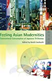 Iwabuchi, Koichi: Feeling Asian Modernities: Transnational Consumption of Japanese TV Dramas