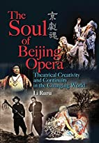 The Soul of Beijing Opera: Theatrical…