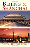 Hibbard, Peter: Beijing & Shanghai: China's Hottest Cities