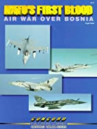 NATO's First Blood : Air War Over Bosnia by…
