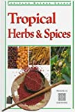 Hutton, Wendy: Tropical Herbs & Spices (Periplus Tropical Nature Guide)
