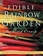The Edible Rainbow Garden by Rosalind Creasy