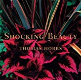 Hobbs, Thomas: Shocking Beauty: Thomas Hobbs' Innovative Garden Vision