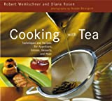 Rosen, Diana: Cooking With Tea: Techniques and Recipes for Appetizers, Entrees, Desserts, and More