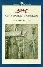 Love on a Barren Mountain by Wang Anyi