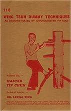 116 Wing Tsun Dummy Techniques by Yip Chun