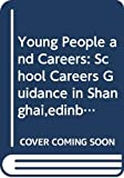Zhang, Wei: Young People and Careers: School Careers guidance in Shanghai,Edinburgh and Hong Kong