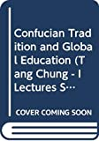 De Bary, William Theodore: Confucian Tradition and Global Education (Tang Chung - I Lectures Series for 2005)
