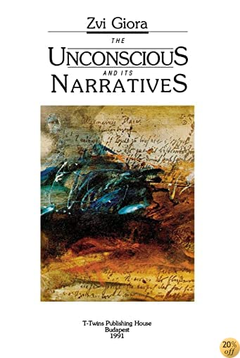 The Unconscious and Its Narratives