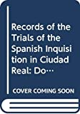 Beinart, Haim: Records of the Trials of the Spanish Inquisition in Ciudad Real: Documents, Biographical Notes, Indexes v. 4 (Volume four)
