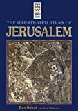 Bahat, Dan: Illustrated Atlas of Jerusalem