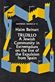 Haim Beinart: Hispania Judaica, Volume 2, Trujillo: A Jewish Community in Extremadura on the Eve of the Expulsion from Spain