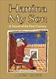 Sanders, Andrew: Hanina My Son: A Novel of the First Century
