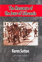 The Massacre of the Jews of Lithuania by…