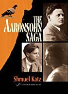 The Aaronsohn Saga by Shmuel Katz