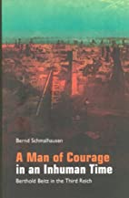 A Man of Courage in an Inhuman Time by Bernd…