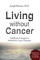 Living Without Cancer: Handbook of…