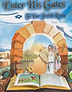 Enter His Gates: To Your Jewish Roots by…