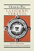 La Estacion Violenta by Octavio Paz