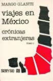 Glantz, Margo: Viajes En Mexico: Cronicas Extranjeras, I (29465) (Spanish Edition)