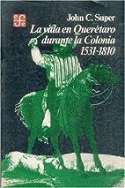 La vida en Querétaro durante la Colonia,…