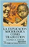 Turner, Stephen P.: Explicacion sociologica como traduccion